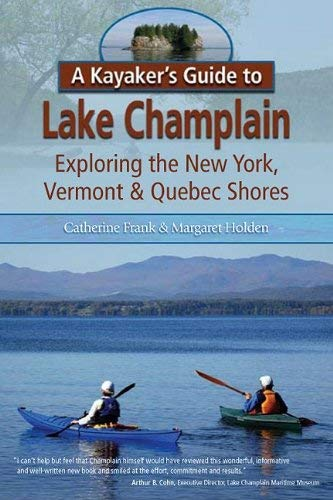 A Kayaker's Guide to Lake Champlain: Exploring the New York, Vermont & Quebec Shores 9781883789657