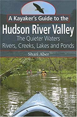 A Kayaker's Guide to the Hudson River Valley: The Quieter Waters: Rivers, Creeks, Lakes and Ponds 9781883789534