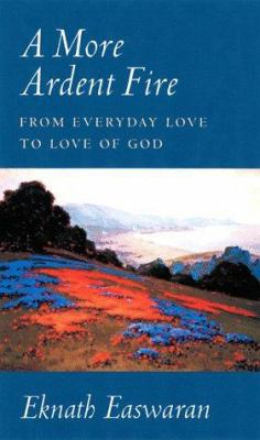 A More Ardent Fire: From Everyday Love to Love of God 9781888314038