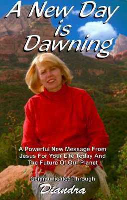 A New Day is Dawning: A Powerful New Message from Jesus for Your Life Today and the Future of Our Planet 9781888473872