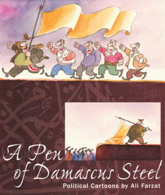 A Pen of Damascus Steel: The Political Cartoons of an Arab Master 9781885942395