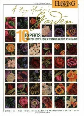 A Rug Hooker's Garden: 10 Experts Teach You How to Hook a Veritable Bouquet of Blossoms 9781881982234