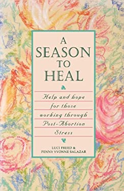 A Season to Heal: Help and Hope for Those Working Through Post-Abortion Stress 9781888952100