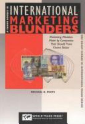 A Short Course in International Marketing Blunders: Learn from the Mistakes of Others 9781885073600