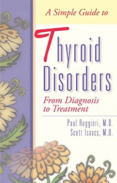 A Simple Guide to Thyroid Disorders: From Diagnosis to Treatment 9781886039636