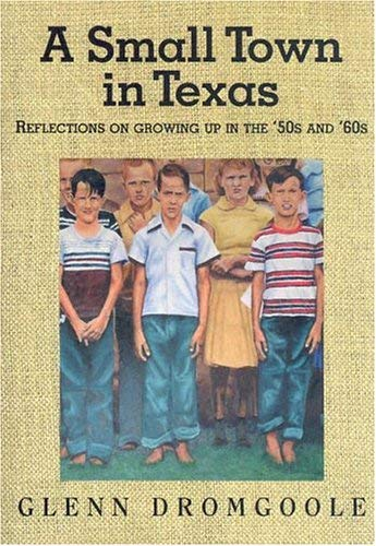 A Small Town in Texas: Reflections on Growing Up in the '50s and '60s 9781880510865