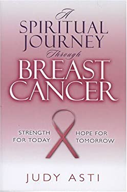 A Spiritual Journey Through Breast Cancer: Strength for Today, Hope for Tomorrow 9781881273356