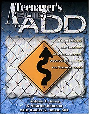 A Teenagers Guide to A.D.D.: Understanding and Treating Attention Disorders Through the Teenage Years 9781886554054
