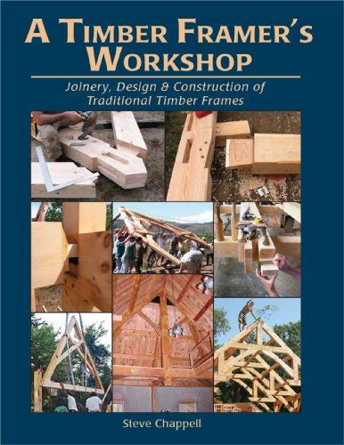 A Timber Framer's Workshop: Joinery, Design & Construction of Traditional Timber Frames S 9781889269009