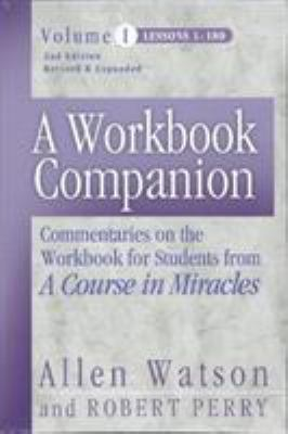 A Workbook Companion Lessons 1-180: Commentaries on the Workbook for Students from a Course in Miracles 9781886602243