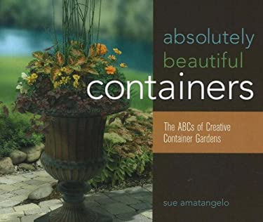Absolutely Beautiful Containers: The ABCs of Creative Container Gardens 9781883052461