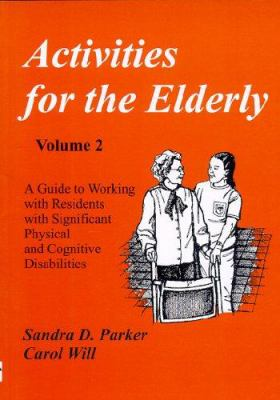 Activities for the Elderly: A Guide to Working with Residents with Significant Physical and Cognitive Disabilities 9781882883011