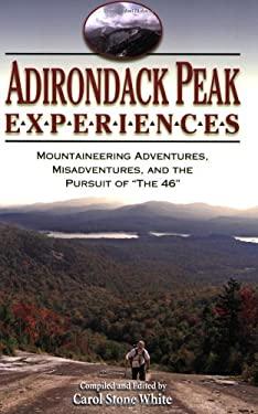 Adirondack Peak Experiences: Mountaineering Adventures, Misadventures, and the Pursuit of