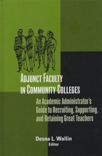 Adjunct Faculty in Community Colleges: An Academic Administrator's Guide to Recruiting, Supporting, and Retaining Great Teachers 9781882982813