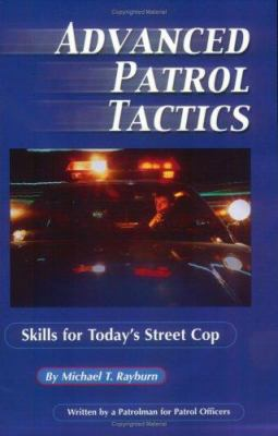 Advanced Patrol Tactics: Skills for Today's Street Cop by a Patrolman for Patrol Officers 9781889031545