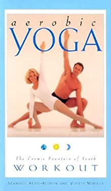 Aerobic Yoga the Cosmic Fountain of Yout 9781885203403