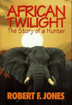 African Twilight: The Story of a Hunter 9781885106094