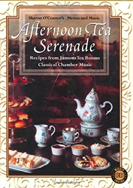 Afternoon Tea Serenade: Recipes from Famous Tea Rooms [With 50 Minutes of Classical Chamber Music] 9781883914301
