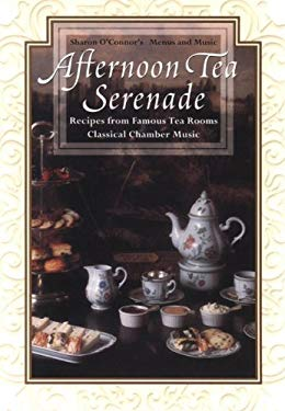 Afternoon Tea Serenade: Recipes from Famous Tea Rooms Classical Chamber Music [With CD (Audio)] 9781883914196