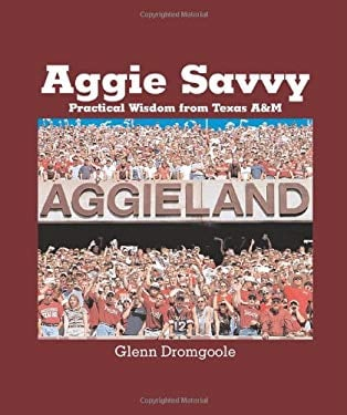 Aggie Savvy: Practical Wisdom from Texas A&M 9781880510995