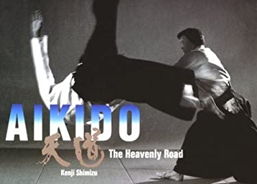 Aikido, the Heavenly Road: The Heavenly Road 9781883695026