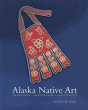 Alaska Native Art: Tradition, Innovation, Continuity 9781889963822