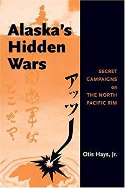 Alaska's Hidden Wars: Secret Campaigns on the North Pacific Rim 9781889963631