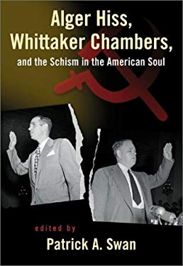 Alger Hiss Whittaker Chambers & the Schism in the American Soul 9781882926855