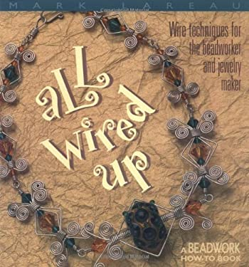 All Wired Up: Wire Techniques for the Beadworker and Jewelry Maker 9781883010737