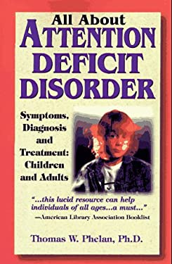 All about Attention Deficit Disorder: Symptoms, Diagnosis and Treatment: Children and Adults 9781889140001