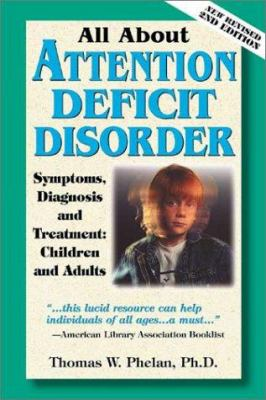 All about Attention Deficit Disorder: Symptoms, Diagnosis, and Treatment: Children and Adults 9781889140117
