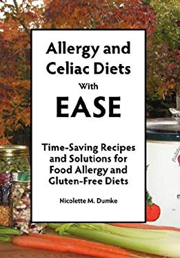 Allergy and Celiac Diets with Ease: Time-Saving Recipes and Solutions for Food Allergy and Gluten-Free Diets 9781887624169