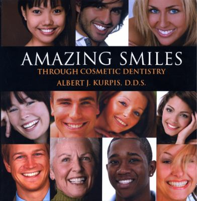 Amazing Smiles Through Cosmetic Dentistry 9781884886805