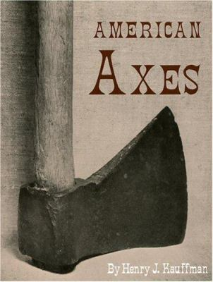 American Axes: A Survey of Their Development and Their Makers 9781883294120