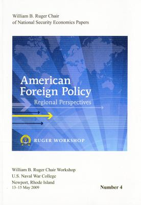American Foreign Policy: Regional Perspectives: Proceedings, a Workshop Sponsored by the William B. Ruger Chair of National Security Economics, Newpor 9781884733703
