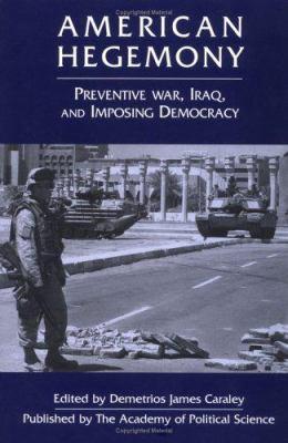 American Hegemony: Preventive War, Iraq, and Imposing Democracy