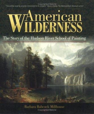 American Wilderness: The Story of the Hudson River School of Painting 9781883789572