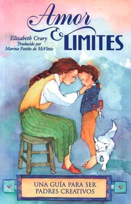 Amor y Limites: Una Guia Para Ser Padres Creativos 9781884734519