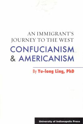 An Immigrant's Journey to the West: Confucianism & Americanism 9781880938805