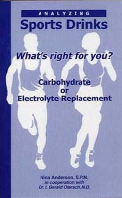 Analyzing Sports Drinks: Whats Right for You? Carbohydrate or Electrolyte Replacement? 9781884820694