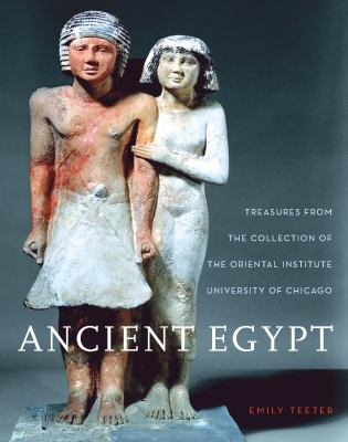 Ancient Egypt: Treasures from the Collection of the Oriental Institute 9781885923257