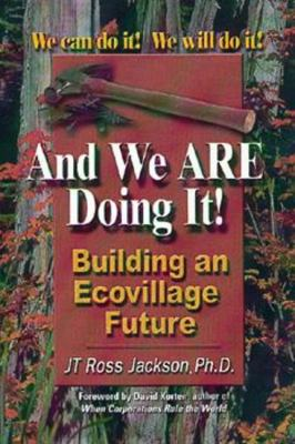 And We Are Doing It!: Building and Ecovillage Future 9781885003454