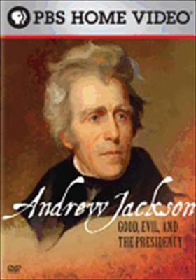 Andrew Jackson: Good, Evil & the Presidency