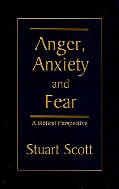 Anger, Anxiety and Fear: A Biblical Perspective 9781885904768