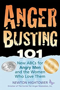 Anger Busting 101: The New ABCs for Angry Men and the Women Who Love Them 9781886298040