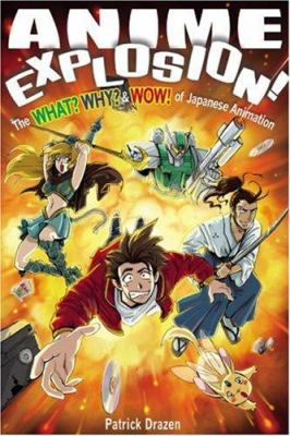 Anime Explosion!: The What? Why? & Wow! of Japanese Animation