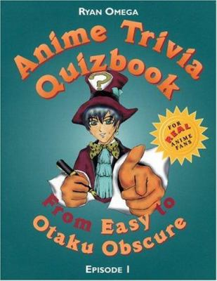 Anime Trivia Quizbook: Episode 1: From Easy to Otaku Obscure 9781880656440