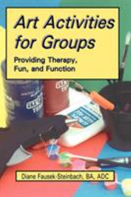 Art Activities for Groups: Providing Therapy, Fun, and Function 9781882883486