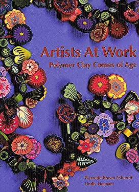 Artists at Work: Polymer Clay Comes of Age 9781886388024