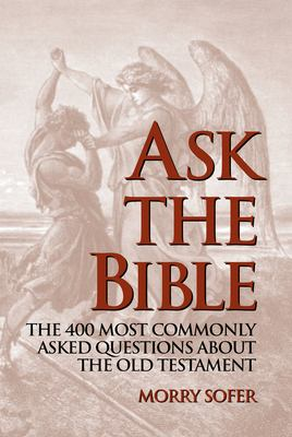Ask the Bible: The 400 Most Commonly Asked Questions about the Old Testament 9781887563871